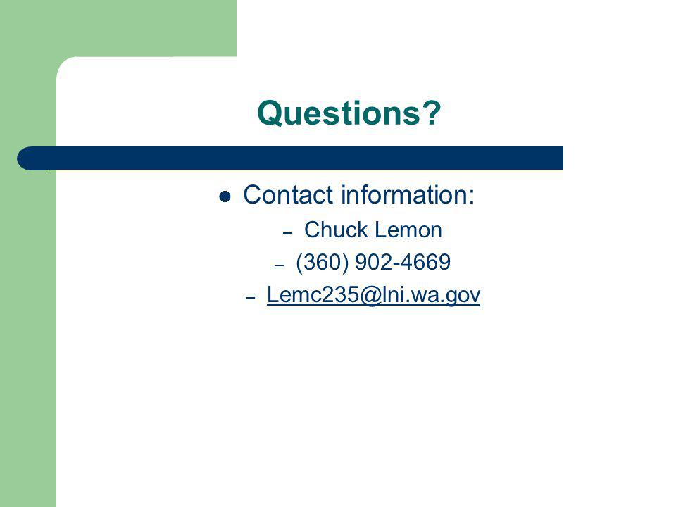 Questions Contact information: Chuck Lemon (360) 902-4669 Lemc235@lni.wa.gov