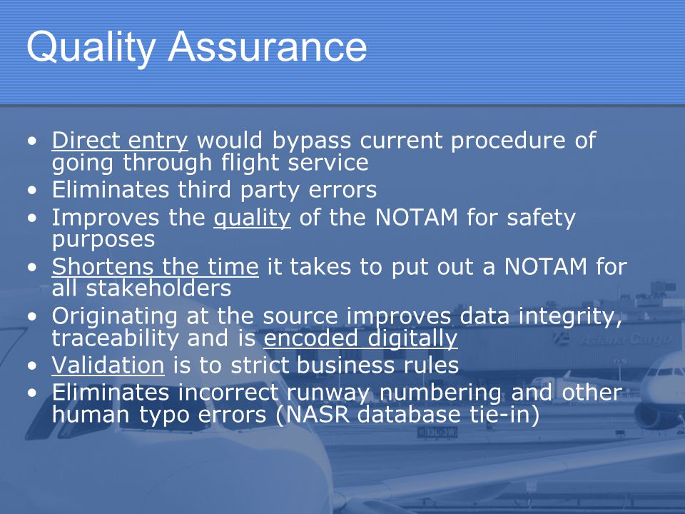 Quality Assurance Direct entry would bypass current procedure of going through flight service. Eliminates third party errors.