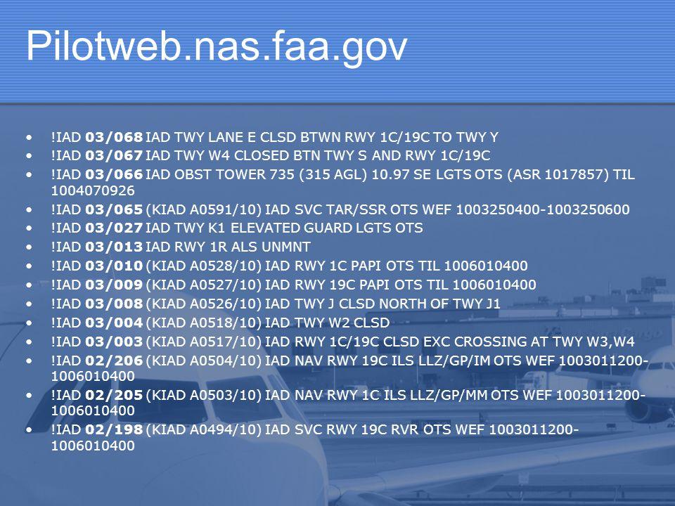 Pilotweb.nas.faa.gov !IAD 03/068 IAD TWY LANE E CLSD BTWN RWY 1C/19C TO TWY Y. !IAD 03/067 IAD TWY W4 CLOSED BTN TWY S AND RWY 1C/19C.