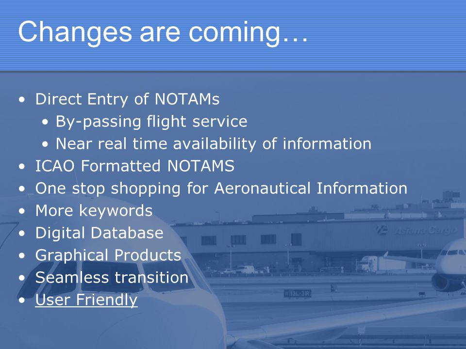 Changes are coming… Direct Entry of NOTAMs By-passing flight service