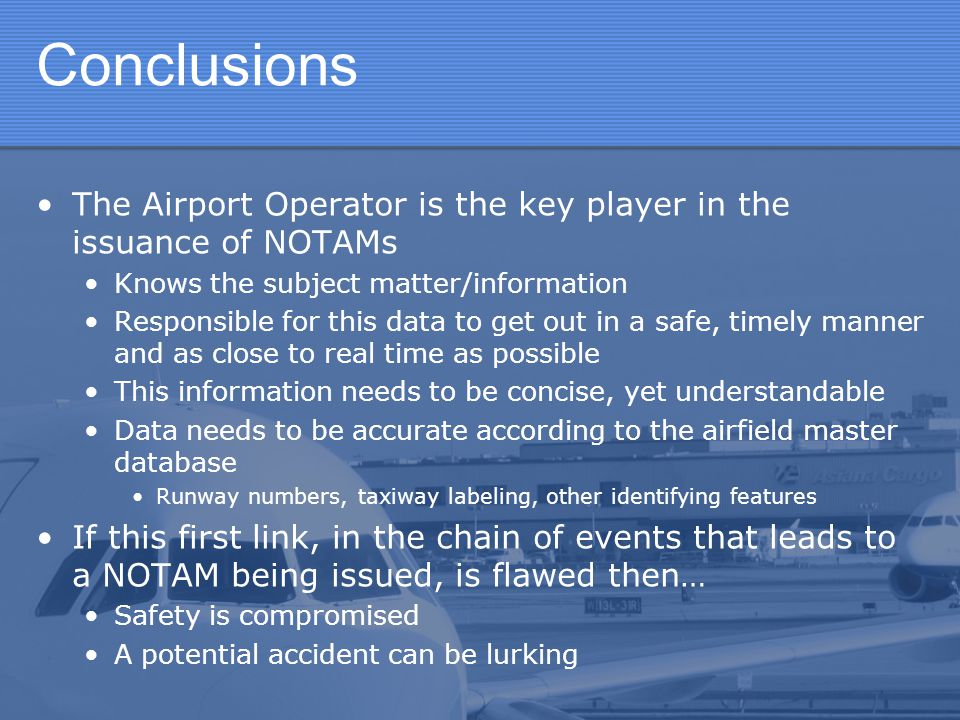 Conclusions The Airport Operator is the key player in the issuance of NOTAMs. Knows the subject matter/information.
