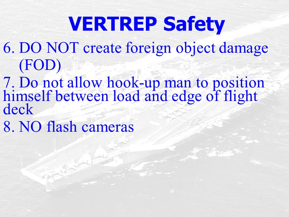 VERTREP Safety 6. DO NOT create foreign object damage (FOD)