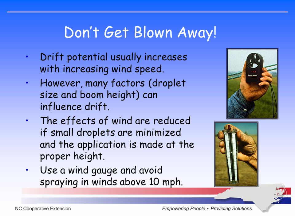 Don't Get Blown Away! Drift potential usually increases with increasing wind speed.