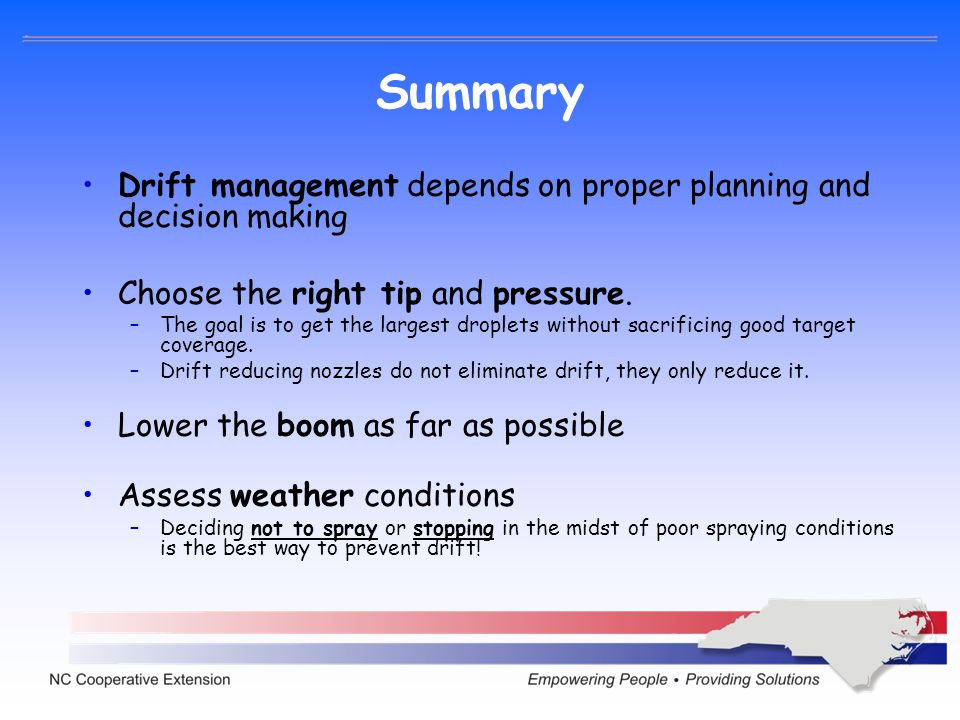 Summary Drift management depends on proper planning and decision making. Choose the right tip and pressure.