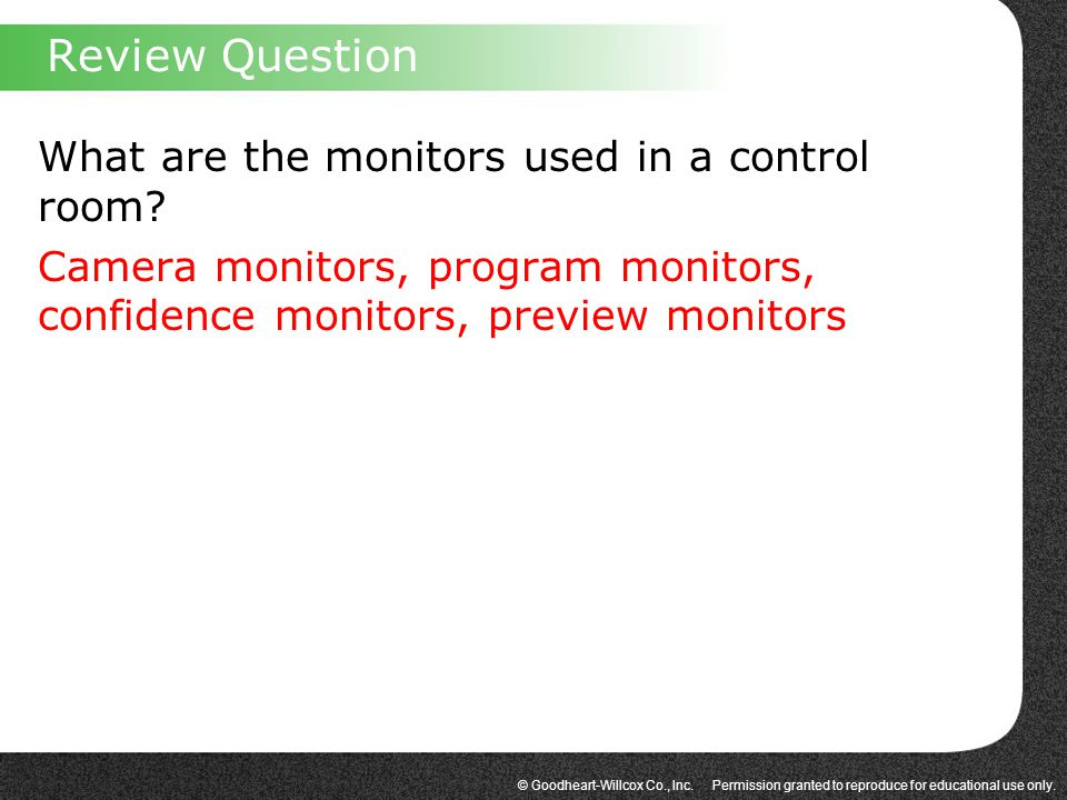 Review Question What are the monitors used in a control room.