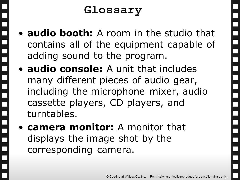 Glossary audio booth: A room in the studio that contains all of the equipment capable of adding sound to the program.