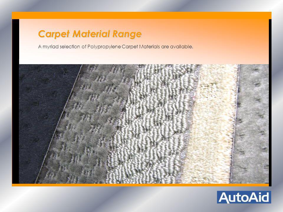 Carpet Material Range A myriad selection of Polypropylene Carpet Materials are available.