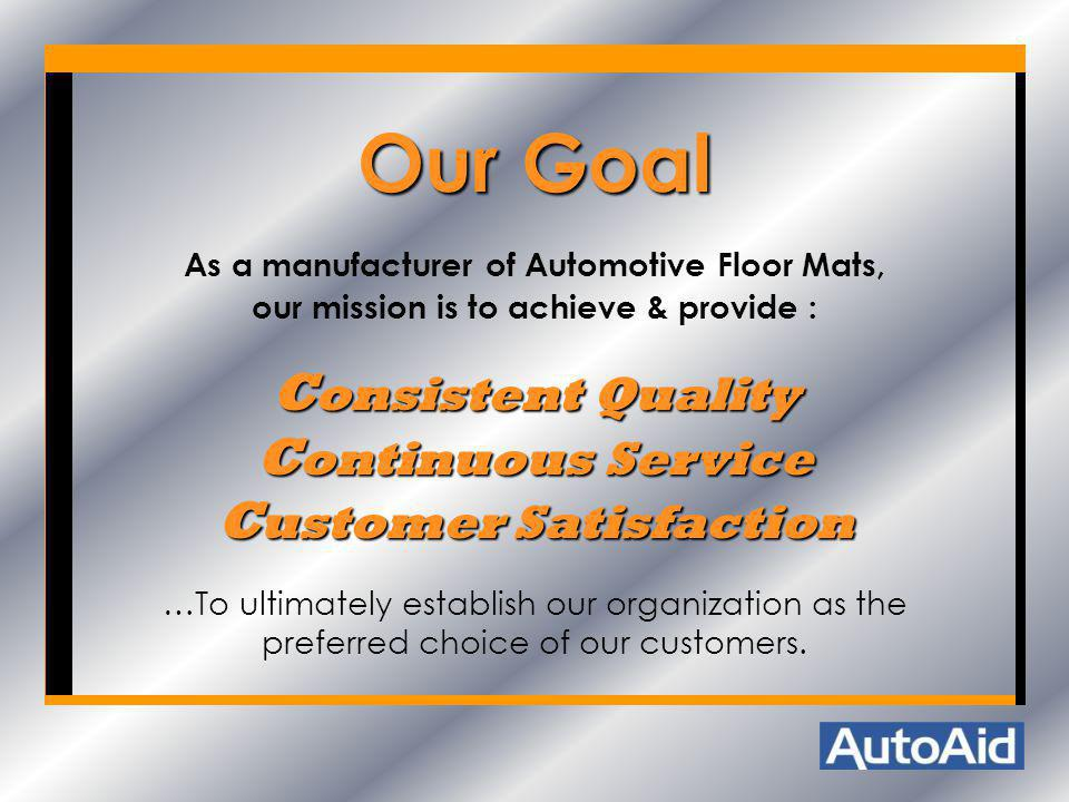Our Goal Consistent Quality Continuous Service Customer Satisfaction