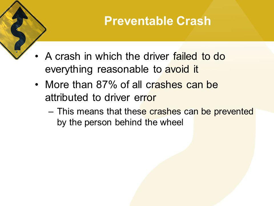 Preventable Crash A crash in which the driver failed to do everything reasonable to avoid it.