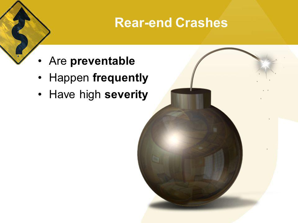 Rear-end Crashes Are preventable Happen frequently Have high severity