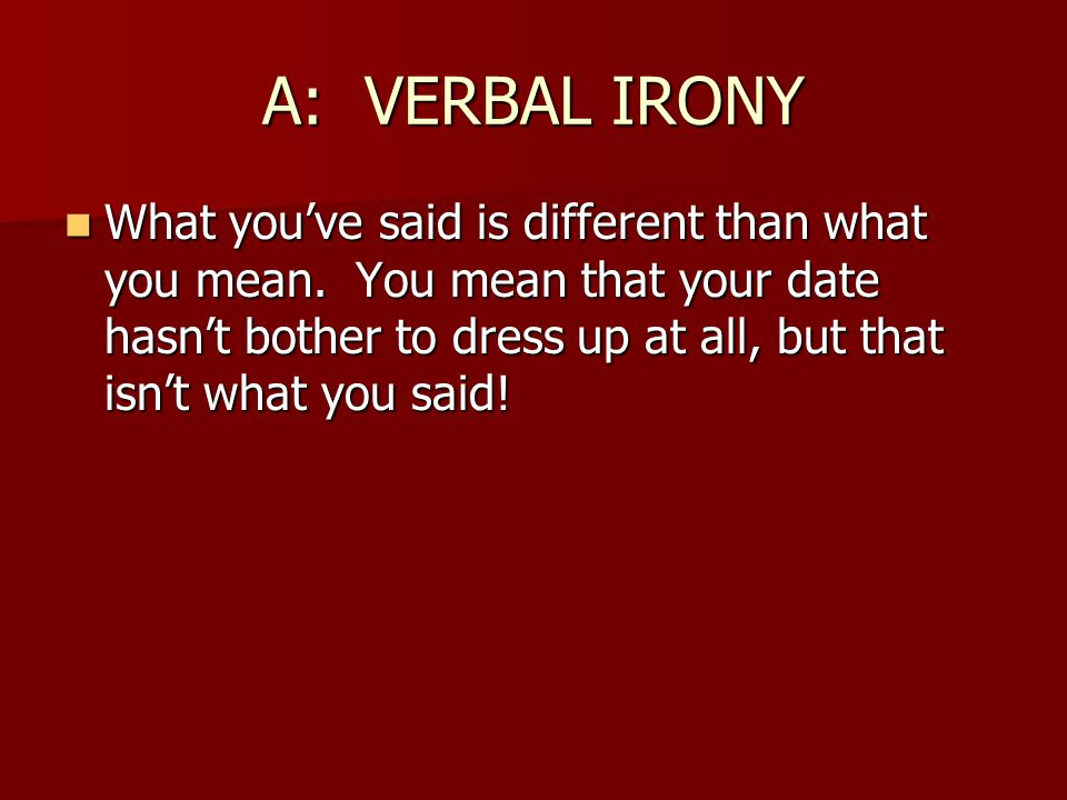 A: VERBAL IRONY