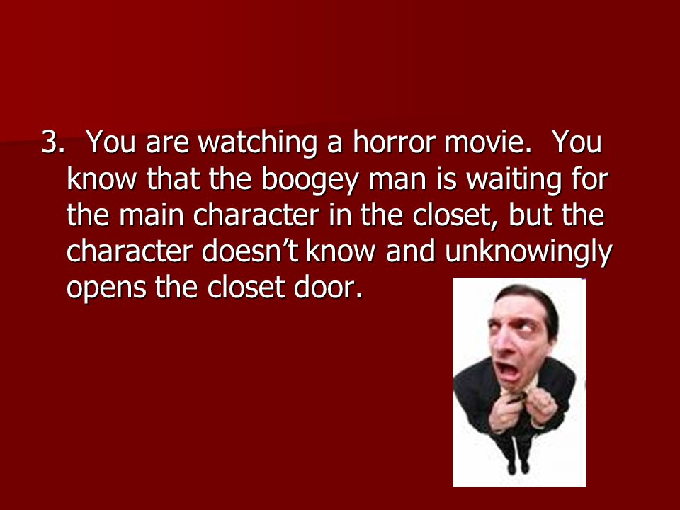 3. You are watching a horror movie