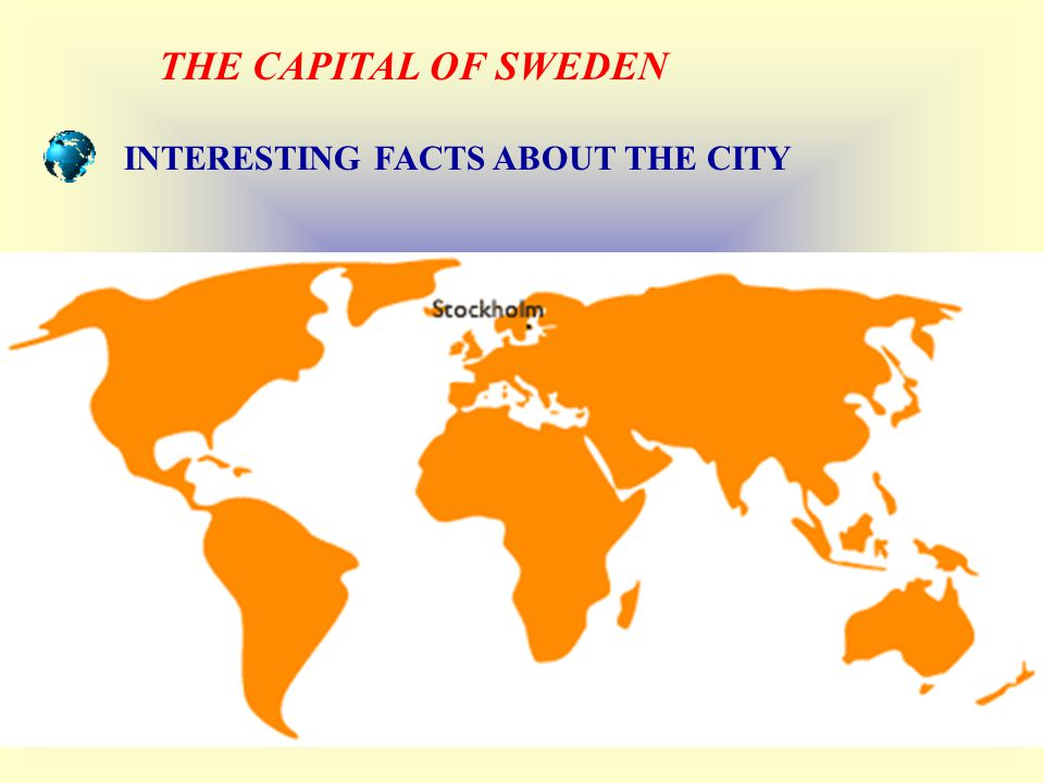 THE CAPITAL OF SWEDEN INTERESTING FACTS ABOUT THE CITY
