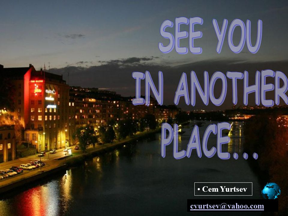 SEE YOU IN ANOTHER PLACE...