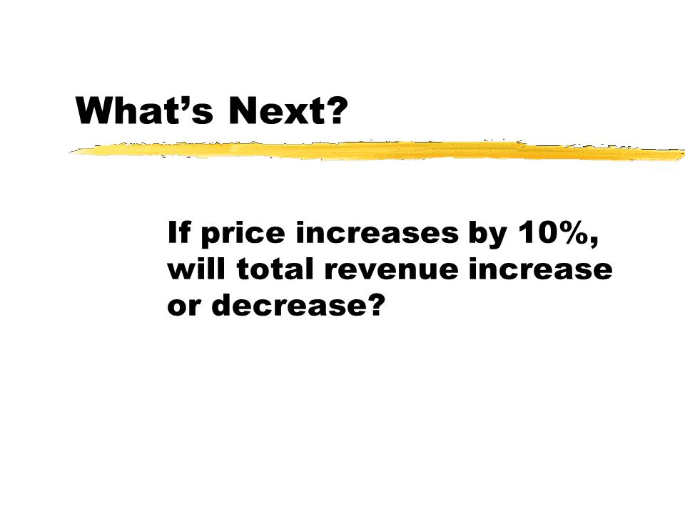 If price increases by 10%, will total revenue increase or decrease