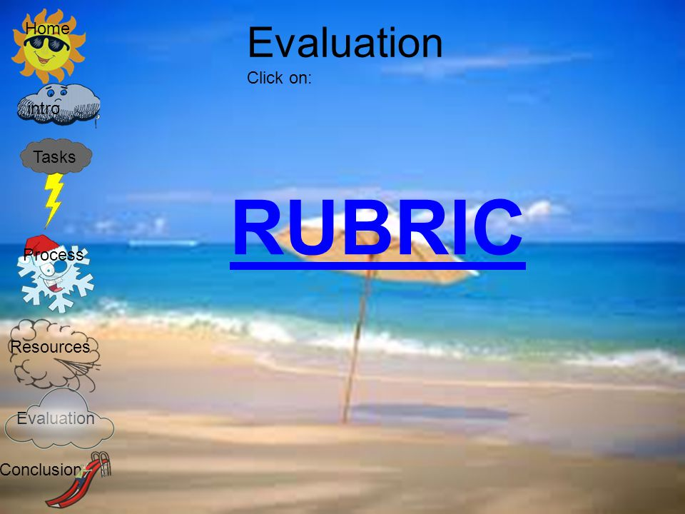 RUBRIC Evaluation Home Click on: intro Tasks Process Resources