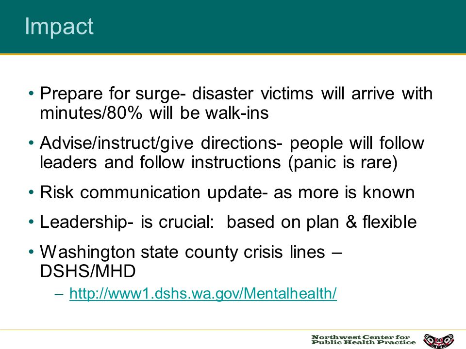 Impact Prepare for surge- disaster victims will arrive with minutes/80% will be walk-ins.