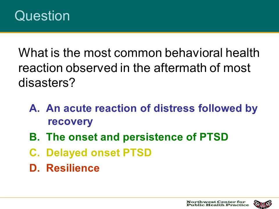 Question What is the most common behavioral health reaction observed in the aftermath of most disasters