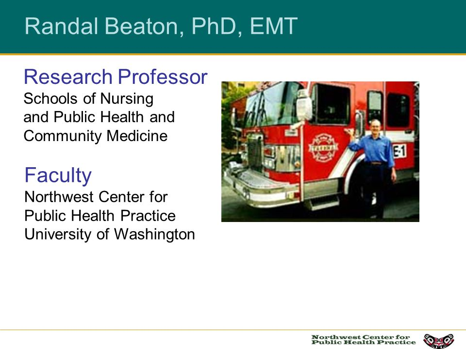Randal Beaton, PhD, EMT Research Professor Schools of Nursing and Public Health and Community Medicine.