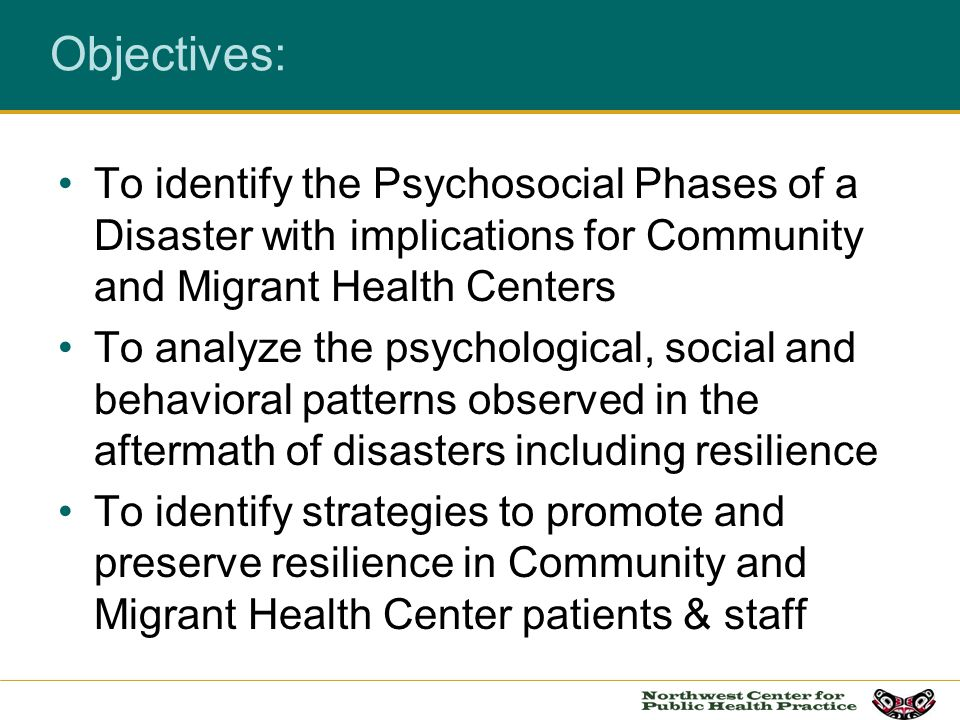 Objectives: To identify the Psychosocial Phases of a Disaster with implications for Community and Migrant Health Centers.