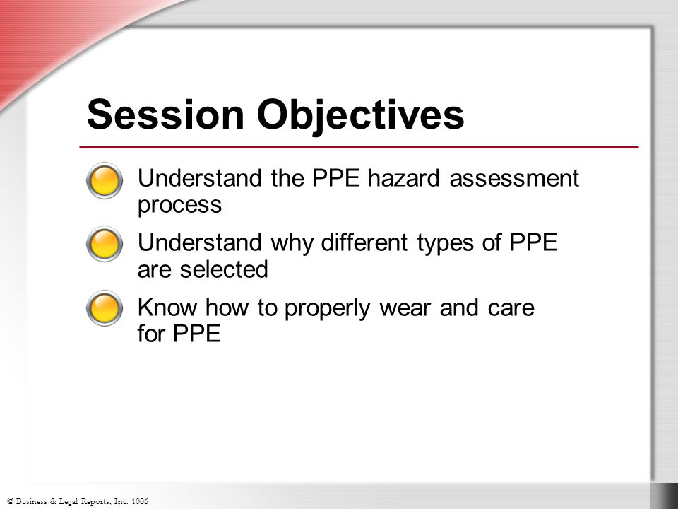 Session Objectives Understand the PPE hazard assessment process