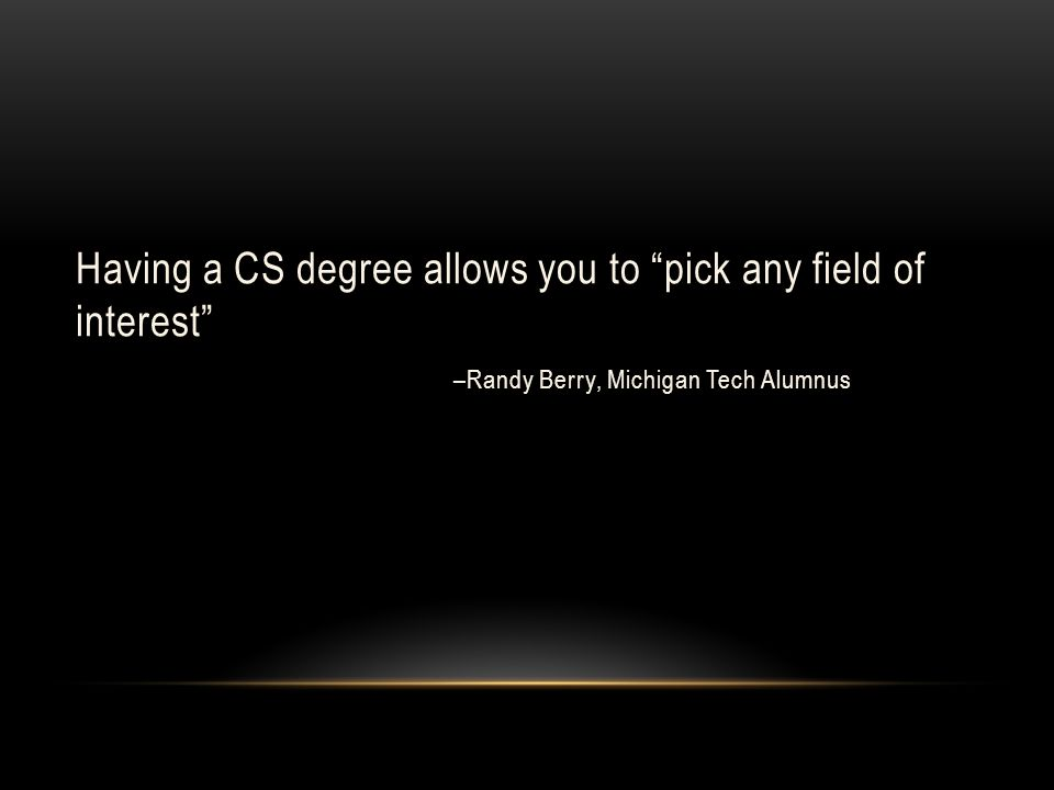 Having a CS degree allows you to pick any field of interest –Randy Berry, Michigan Tech Alumnus