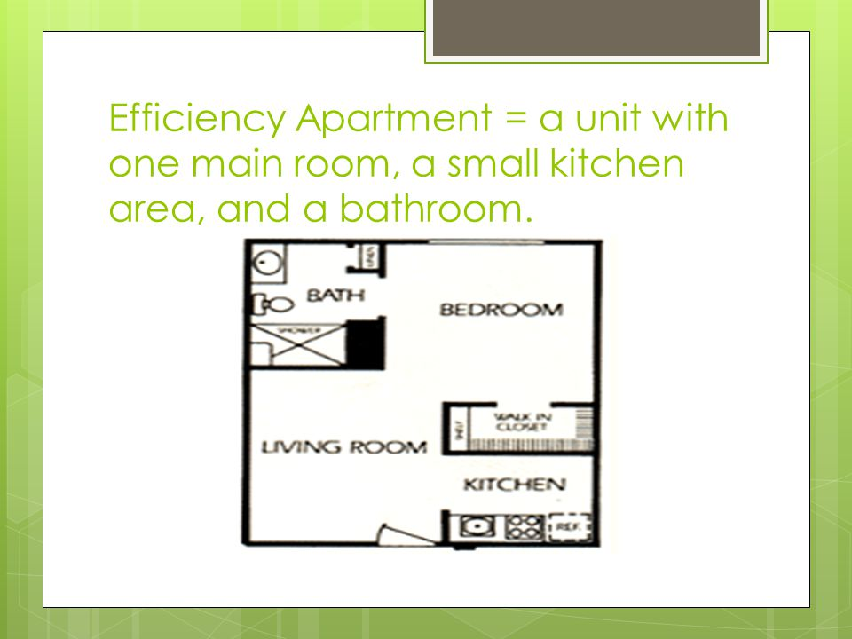 Efficiency Apartment = a unit with one main room, a small kitchen area, and a bathroom.