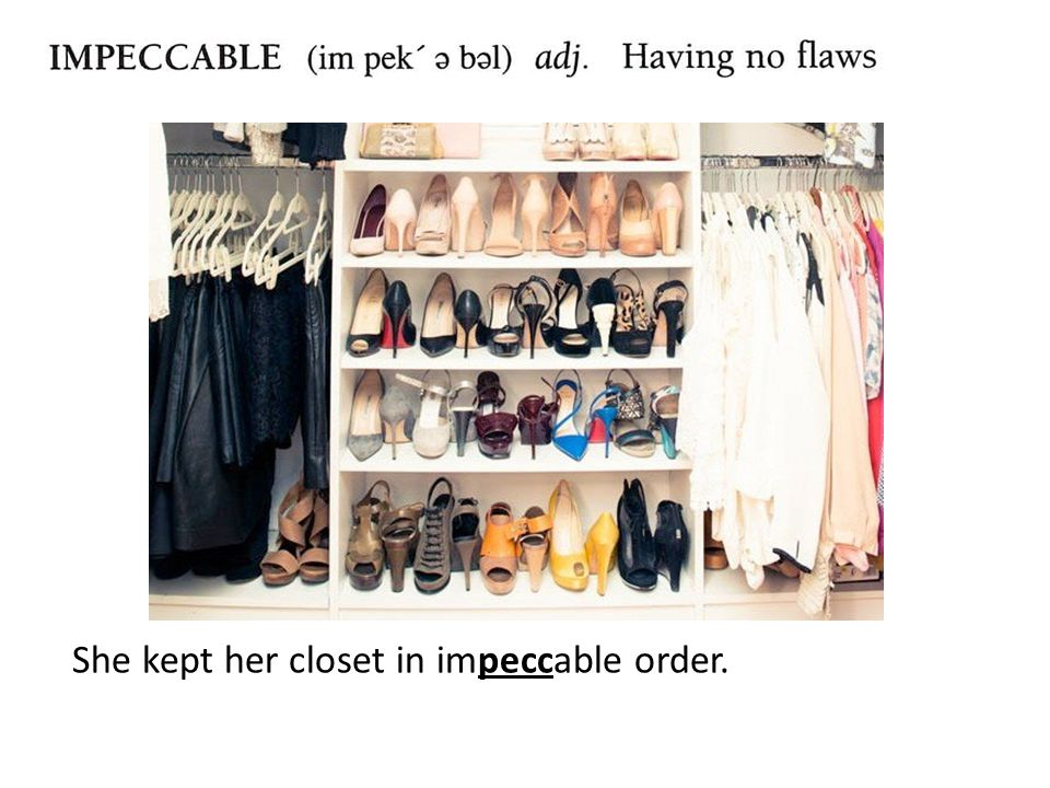 She kept her closet in impeccable order.