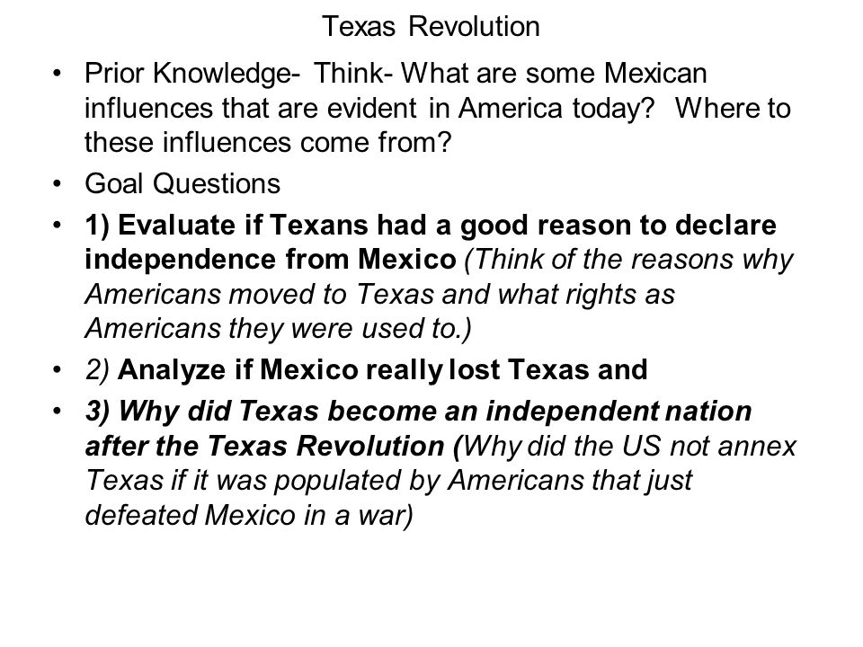Texas Revolution Prior Knowledge- Think- What are some Mexican influences that are evident in America today Where to these influences come from