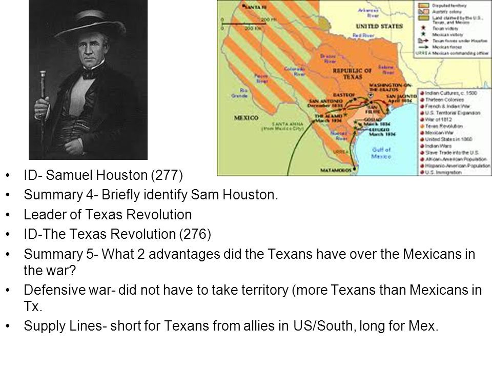 ID- Samuel Houston (277) Summary 4- Briefly identify Sam Houston. Leader of Texas Revolution. ID-The Texas Revolution (276)