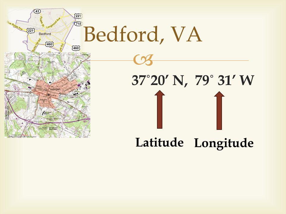 Bedford, VA 37˚20' N, 79˚ 31' W Latitude Longitude