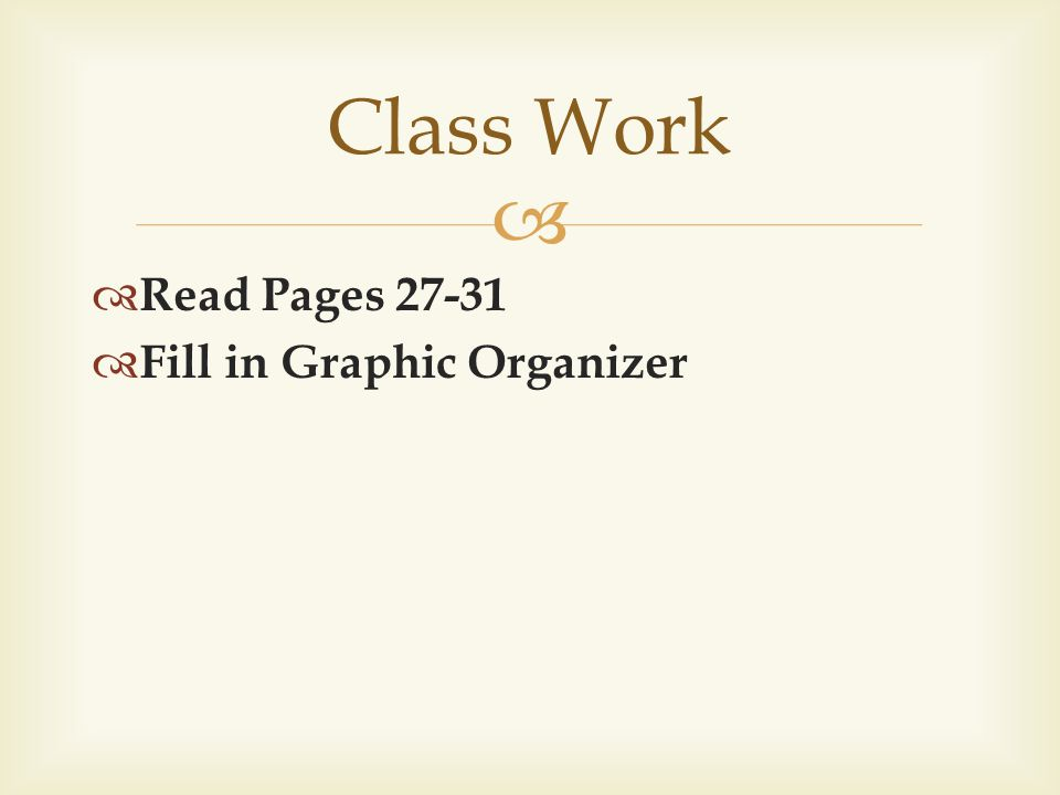 Class Work Read Pages 27-31 Fill in Graphic Organizer