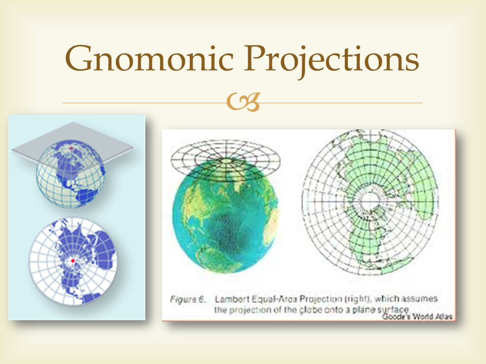 gnomonic projection Any oblique gnomonic projection will also display straight great circle lines through the centre (since the location of the pole is arbitrary,.