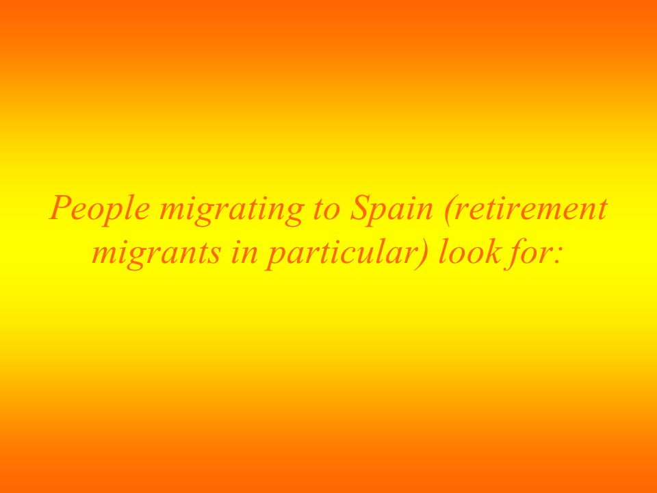 People migrating to Spain (retirement migrants in particular) look for: