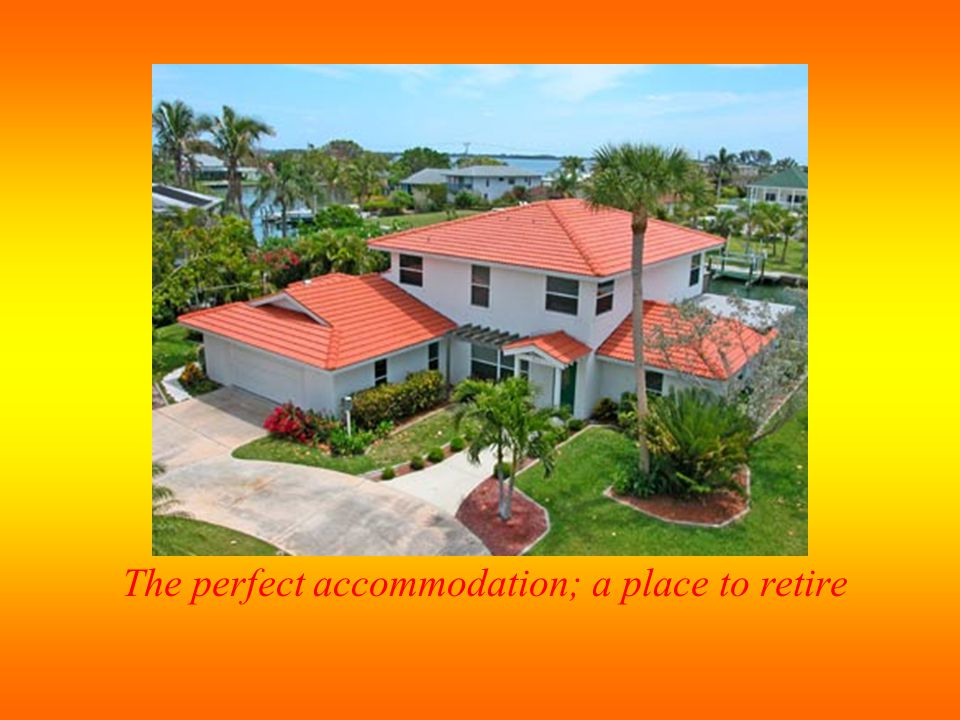 The perfect accommodation; a place to retire