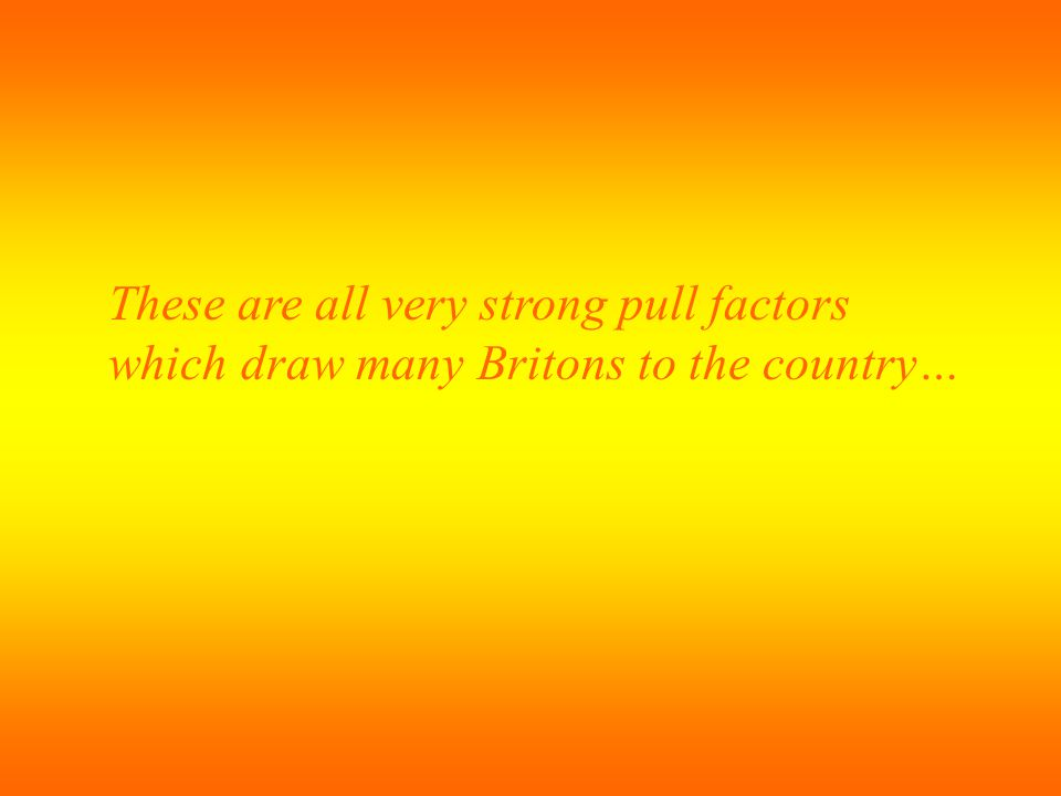 These are all very strong pull factors which draw many Britons to the country…