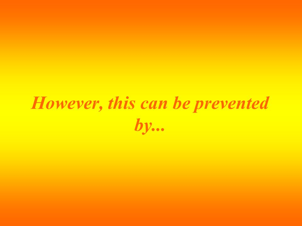 However, this can be prevented by...