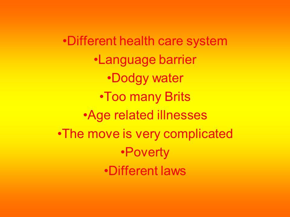 Different health care system Language barrier Dodgy water