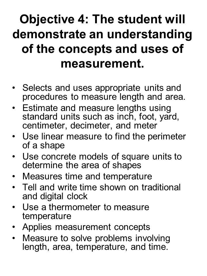 Objective 4: The student will demonstrate an understanding of the concepts and uses of measurement.