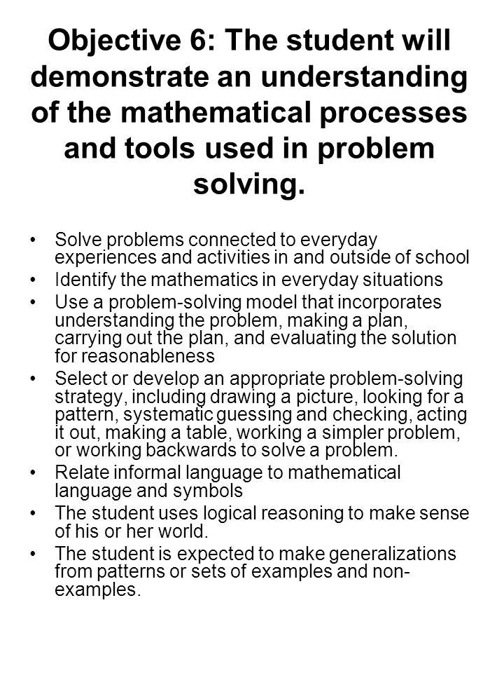 Objective 6: The student will demonstrate an understanding of the mathematical processes and tools used in problem solving.