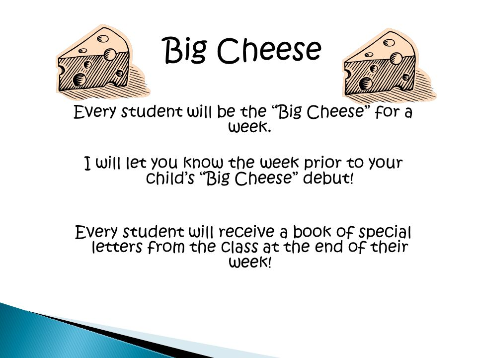 Big Cheese Every student will be the Big Cheese for a week.