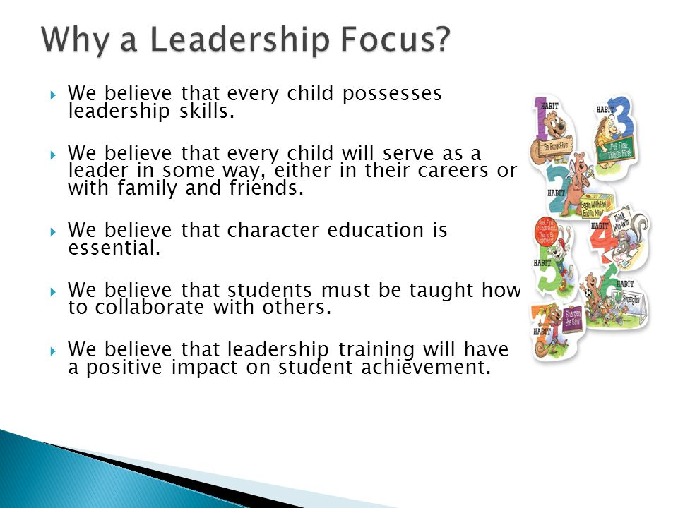 Why a Leadership Focus We believe that every child possesses leadership skills.