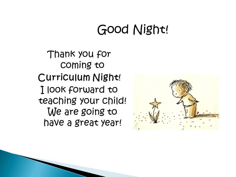 Good Night! Thank you for coming to Curriculum Night!