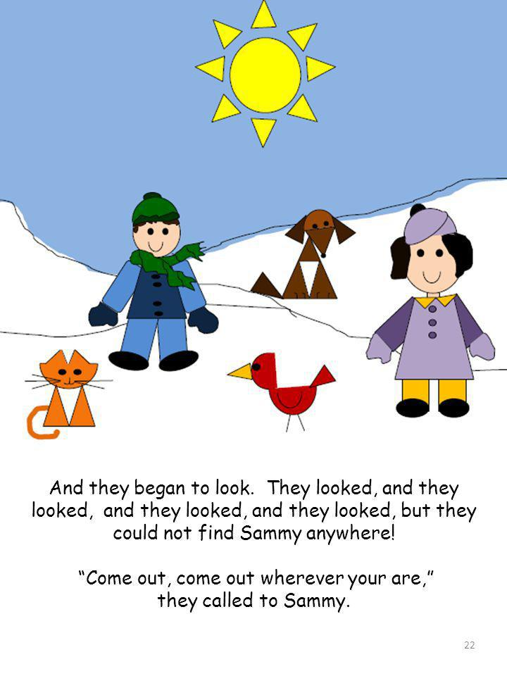 could not find Sammy anywhere! Come out, come out wherever your are,