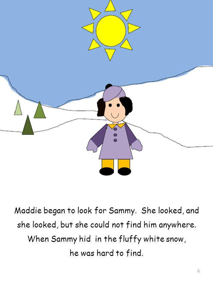 Maddie began to look for Sammy