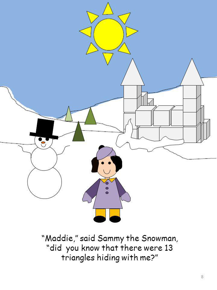 Maddie, said Sammy the Snowman, did you know that there were 13 triangles hiding with me