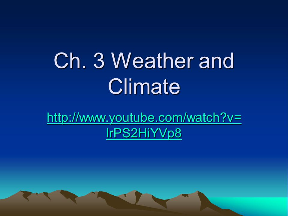 Ch. 3 Weather and Climate http://www.youtube.com/watch v=lrPS2HiYVp8