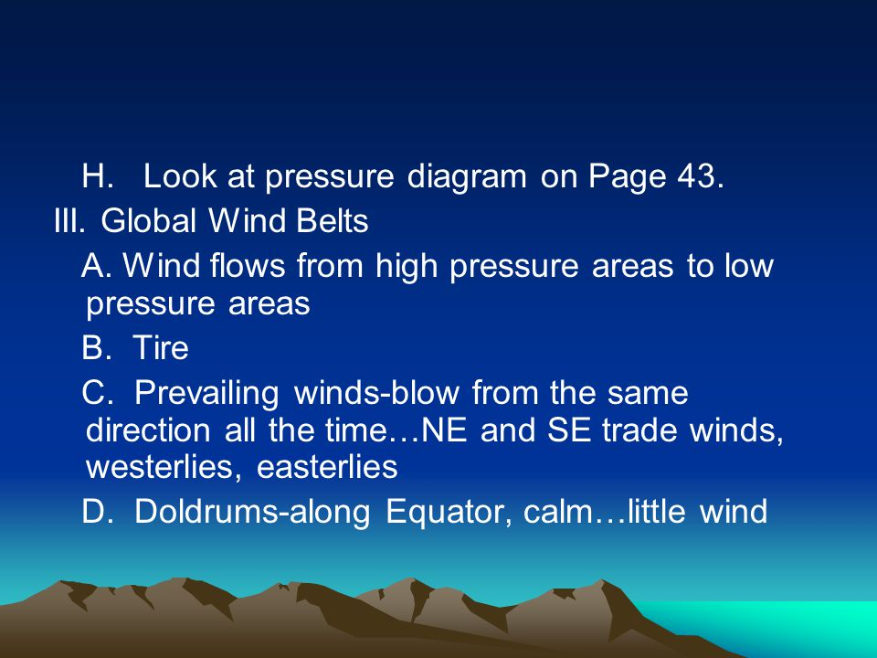 H. Look at pressure diagram on Page 43. III. Global Wind Belts
