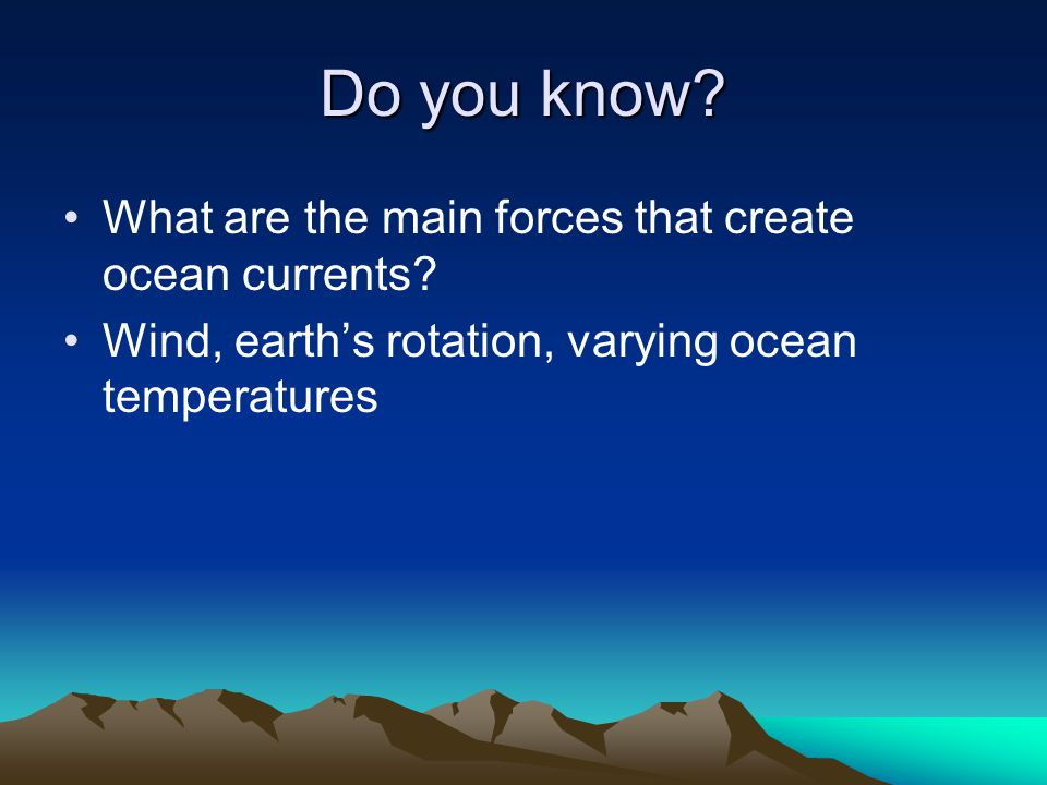 Do you know What are the main forces that create ocean currents