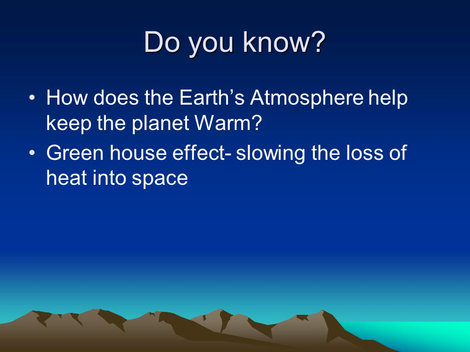 Do you know. How does the Earth's Atmosphere help keep the planet Warm.